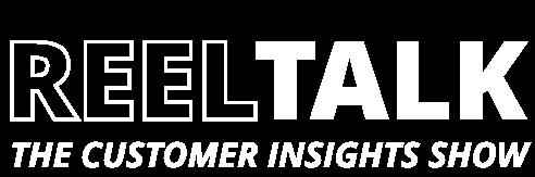 Reel Talk - The Customer Insights Show