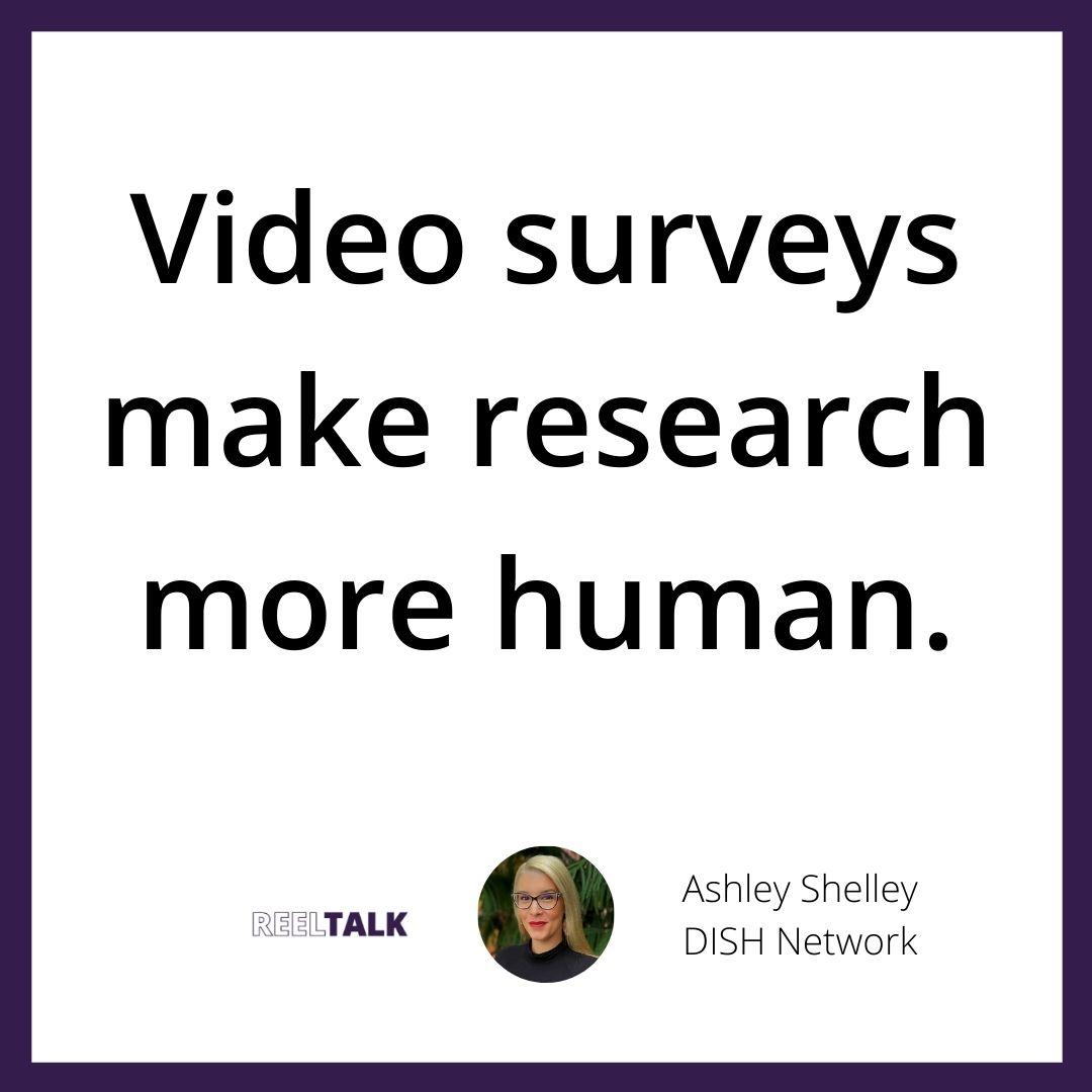 Video surveys make research more human.