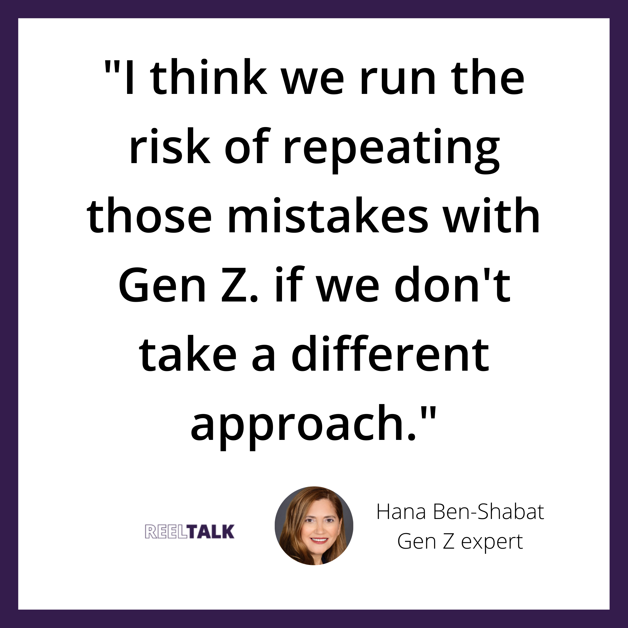 I think we run the risk of repeating those mistakes with Gen Z. if we don't take a different approach. (1)