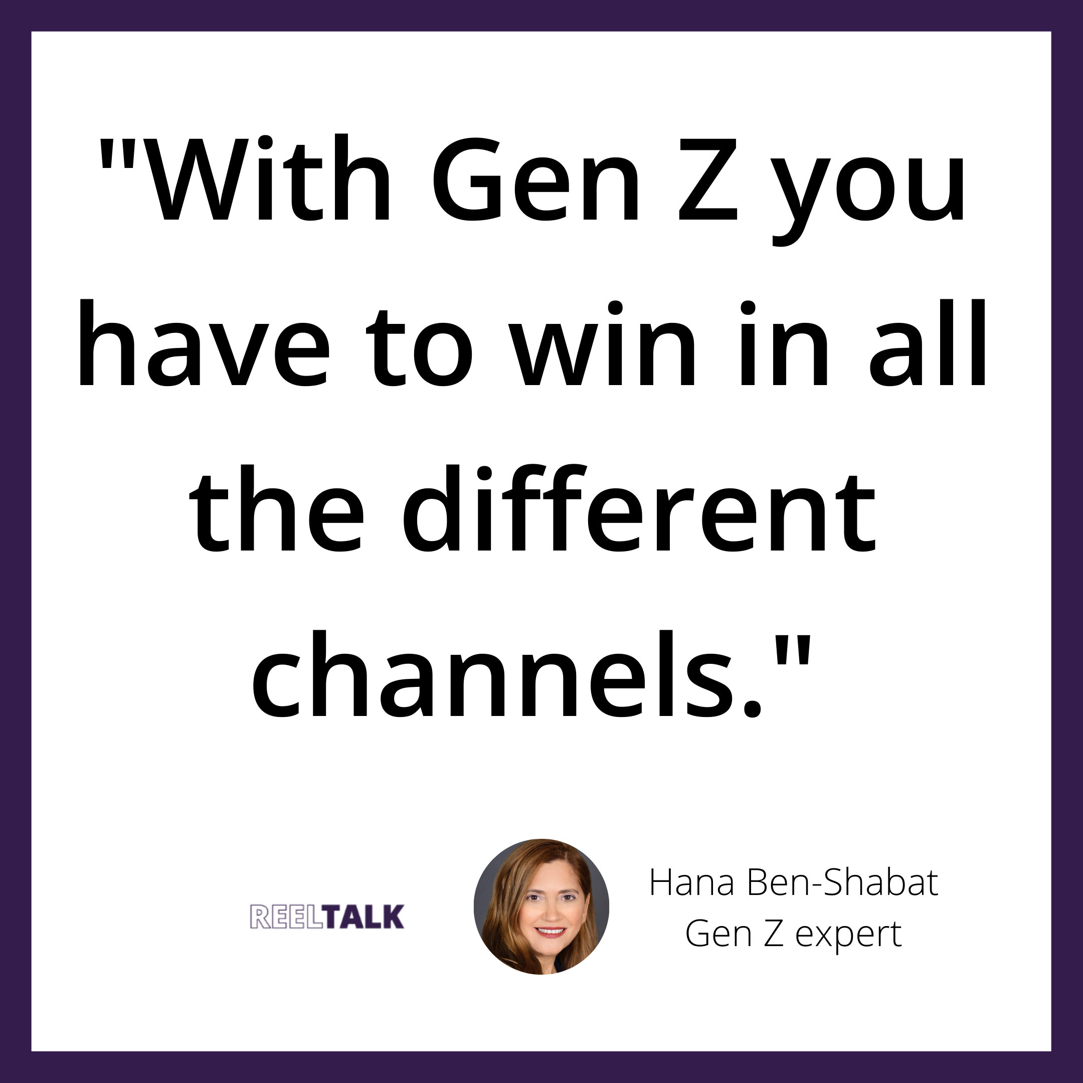 With Gen Z you have to win in all the different channels.